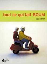 Kiko Amat - Tout ce qui fait BOUM.