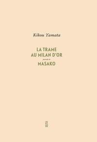 Kikou Yamata - La trame au Milan d'or précédé de Masako.