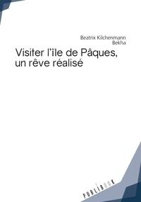 Kilchenmann Beatrix - Visiter l'ile de paques, un reve realise.