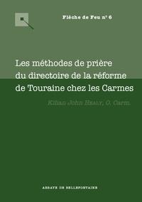 Kilian John Healy - Les méthodes de prières du directoire de la réforme de Touraine chez les Carmes.