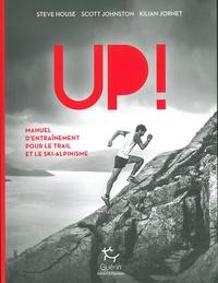 Kilian Jornet et Steve House - Up ! - Manuel d'entraînement pour le trail et le ski-alpinisme.