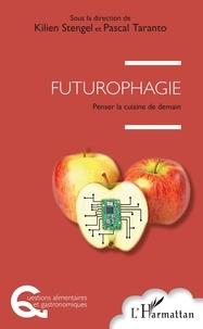 Kilien Stengel et Pascal Taranto - Futurophagie - Penser la cuisine de demain.
