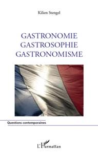 Kilien Stengel - Gastronomie, gastrosophie, gastronomisme.
