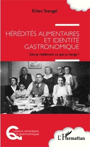 Kilien Stengel - Hérédités alimentaires et identité gastronomique - Suis-je réellement ce que je mange ?.