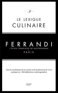 Kilien Stengel - Le lexique culinaire de Ferrandi - Tout le vocabulaire de la cuisine et de la pâtisserie en 1500 définitions et 200 photographies.