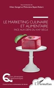 Kilien Stengel et Philomène Bayet-Robert - Le marketing culinaire et alimentaire face aux défis du XXIe siècle.
