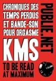 Kill Me Sarah dit KMS - Chroniques des temps perdus et bande-son pour orgasme - ...to be read at maximum volume....