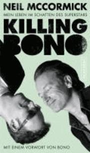 Killing Bono - Mein Leben im Schatten des Superstars.