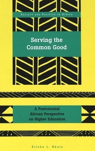 Kiluba Nkulu - Serving the Common Good - A Postcolonial African Perspective on Higher Education.