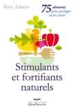 Kim Adams - Stimulants et fortifiants naturels - 75 aliments pour protéger notre santé.