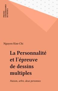 Kim-Chi Nguyên - La Personnalité et l'épreuve de dessins multiples - Maison, arbre, deux personnes ....