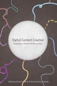 Kim christian Schrøder et Kirsten Drotner - Digital Content Creation - Perceptions, Practices and Perspectives.