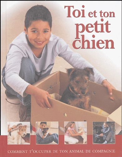 Kim Dennis-Bryan - Toi et ton petit chien - Comment t'occuper de ton animal de compagnie.