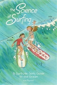 Kim Dwinell - The Science of Surfing: A Surfside Girls Guide to the Ocean /anglais.