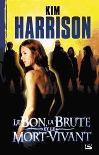 Kim Harrison - Le bon, la brute et le mort-vivant.