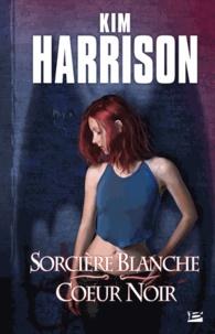 Kim Harrison - Sorcière blanche, coeur noir.