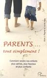 Kim John Payne et Lisa Ross - Parents... tout simplement ! - Comment rendre nos enfants plus calmes, plus heureux et plus confiants.