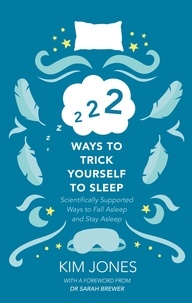 Kim Jones et Sarah Brewer - 222 Ways to Trick Yourself to Sleep - Scientifically Supported Ways to Fall Asleep and Stay Asleep.