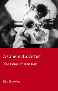 Kim Knowles - A Cinematic Artist - The Films of Man Ray.