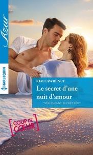 Kim Lawrence - Le secret d'une nuit d'amour.