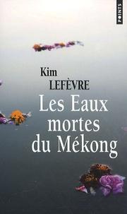Kim Lefèvre - Les Eaux mortes du Mékong.