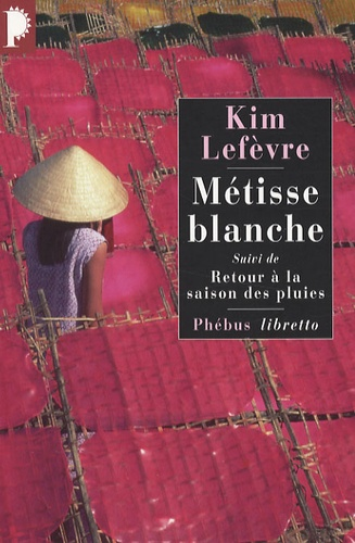Kim Lefèvre - Métisse blanche - Suivi de Retour à la saison des pluies.
