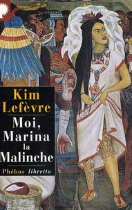 Kim Lefèvre - Moi, Marina la malinche.