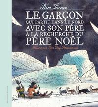 Kim Leine et Peter Bay Alexandersen - Le garçon qui partit dans le Nord avec son père à la recherche du Père Noël.