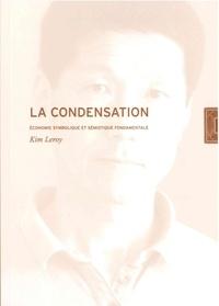 Kim Leroy - La condensation - Economie symbolique et sémiotique fondamentale.