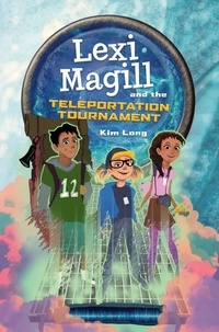 Kim Long - Lexi Magill and the Teleportation Tournament.