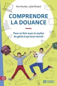 Kim Nunès et Julie Rivard - Comprendre la douance - Pour en finir avec le mythe du génie à qui tout réussit.