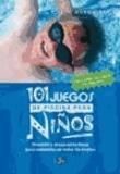 Kim Rodomista - 101 juegos de piscina para niños de 4 años en adelante : diversión y preparación física para nadadores de todos los niveles.