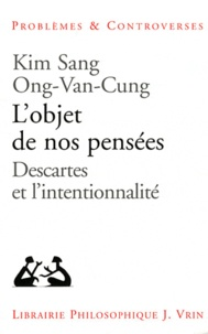 Kim Sang Ong-Van-Cung - L'objet de nos pensées - Descartes et l'intentionnalité.