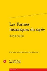 Kim Sang Ong-Van-Cung - Les Formes historiques du cogito - XVIIe-XXe siècles.