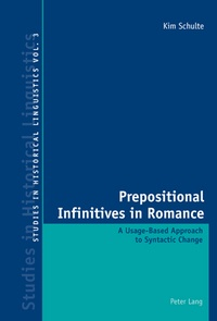 Kim Schulte - Prepositional Infinitives in Romance - A Usage-Based Approach to Syntactic Change.