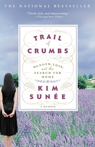 Kim Sunée - Trail of Crumbs - Hunger, Love, and the Search for Home.