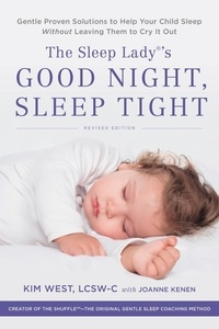 Kim West et Joanne Kenen - The Sleep Lady's Good Night, Sleep Tight - Gentle Proven Solutions to Help Your Child Sleep Without Leaving Them to Cry it Out.