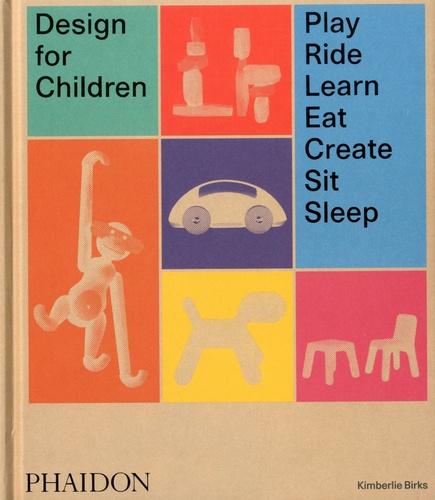 Kimberlie Birks - Design for Children - Play, Ride, Learn, Eat, Create, Sit, Sleep.