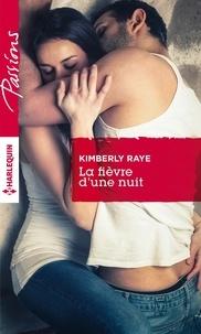 Kimberly Raye - La fièvre d'une nuit.