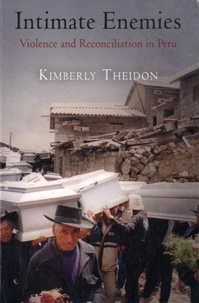 Kimberly Theidon - Intimate enemies - Violence and Reconciliation in Peru.
