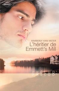 Kimberly Van Meter - L'héritier de Emmett's Mill (Harlequin Prélud').