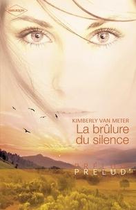Kimberly Van Meter - La brûlure du silence (Harlequin Prélud').