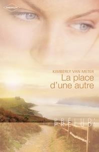 Kimberly Van Meter - La place d'une autre (Harlequin Prélud').