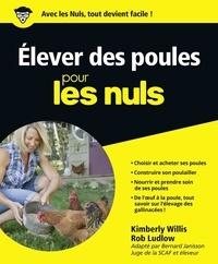 Kimberly Willis et Rob Ludlow - Elever des poules pour les nuls.