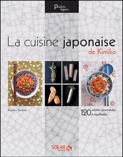 La Cuisine Japonaise De Kimiko 120 Recettes Gourmandes Et Equilibrees