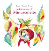 Kimiko et Christine Davenier - Minusculette  : Le premier jour de Minusculette.