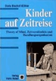 Kinder auf Zeitreise - Theory of Mind, Zeitverständnis und Handlungsorganisation.