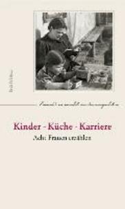Kinder - Küche - Karriere - Acht Frauen erzählen.