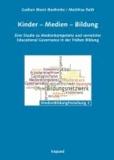 Kinder - Medien - Bildung - Eine Studie zu Medienkompetenz und vernetzter Educational Governance in der Frühen Bildung.