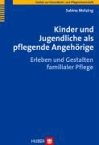 Kinder und Jugendliche als pflegende Angehörige - Erleben und Gestalten familialer Pflege.